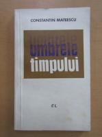 Anticariat: Constantin Mateescu - Umbrele timpului
