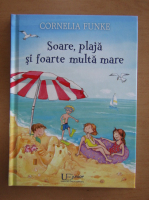 Anticariat: Cornelia Funke - Soare, plaja si foarte multa mare