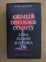 David Grann - Crimele din Osage County. Luna floare si istoria FBI