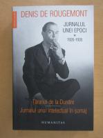 Denis de Rougemont - Jurnalul unei epoci, volumul 1. Taranul de la Dunare. Jurnalul unui intelectual in somaj