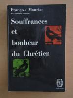 Anticariat: Francois Mauriac - Souffrances et bonheur du Chretien