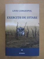 Liviu Cangeopol - Exercitii de uitare