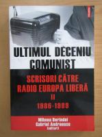 Anticariat: Mihnea Berindei - Ultimul deceniu comunist, volumul 2. Scrisori catre Radio Europa Libera