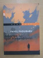 Pavel Paduraru - Moartea lui Igor Alexandrovici