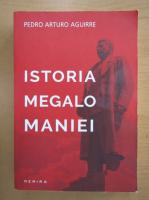 Anticariat: Pedro Arturo Aguirre - Istoria megalomaniei