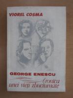 Anticariat: Viorel Cosma - George Enescu. Cronica unei vieti zbuciumate