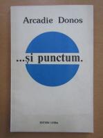 Anticariat: Arcadie Donos - ...si punctum.