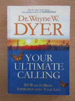 Anticariat: Dr. Wayne W. Dyer - Your Ultimate Calling