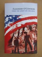 Anticariat: Flannery OConnor - Greu de gasit un om bun