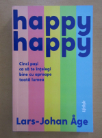 Anticariat: Lars Johan Age - Happy happy. Cinci pasi ca sa te intelegi bine cu toata lumea