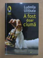 Ludmila Ulitkaia - A fost doar ciuma