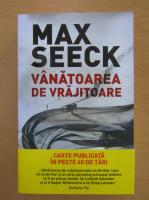 Anticariat: Max Seeck - Vanatoarea de vrajitoare