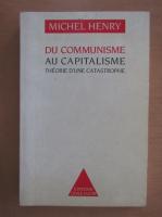 Anticariat: Michel Henry - Du communisme au capitalisme