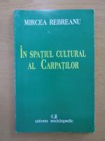 Anticariat: Mircea Rebreanu - In spatiul cultural al Carpatilor