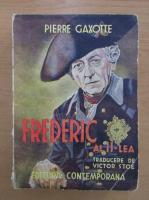 Anticariat: Pierre Gaxotte - Frederic al II-lea