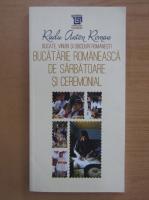 Radu Anton Roman - Bucatarie romaneasca de sarbatoare si ceremonial