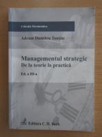 Anticariat: Adrian Dumitru Tantau - Management strategic. De la teorie la practica