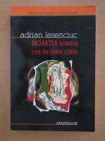 Anticariat: Adrian Lesenciuc - Moartea noastra cea de toate zilele