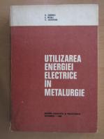 Anticariat: Anton Saimac - Utilizarea energiei electrice in metalurgie