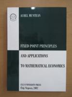 Anticariat: Aurel Muntean - Fixed Point Principles and Applications to Mathematical Economics