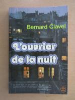 Bernard Clavel - L'ouvrier de la nuit