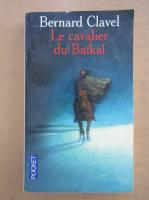 Anticariat: Bernard Clavel - Le cavalier du Baikal