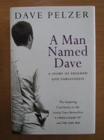 Anticariat: Dave Pelzer - A Man Named Dave