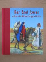 Anticariat: Der Esel Jonas erlebt die Weihnachtsgeschichte