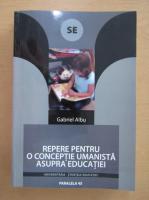 Gabriel Albu - Repere pentru o conceptie umanista asupra educatiei