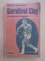 Anticariat: George Mihalache - Guralivul Clay. Un terorist al ringului...