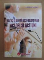 Anticariat: Gheorghe Bunescu - Politici si reforme socio-educationale. Actori si actiuni