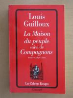 Louis Guilloux - La Maison du peuple suivi de Compagnons