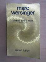 Marc Wersinger - La chute dans la neant