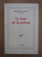 Marguerite Yourcenar - Le tour de la prison
