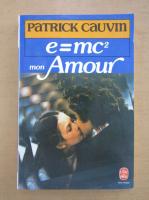 Anticariat: Patrick Cauvin - E = mc2, mon amour