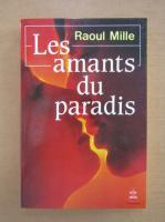 Anticariat: Raoul Mille - Les amants du paradis