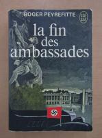Anticariat: Roger Peyrefitte - La fin des ambassades
