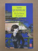 Yann Queffelec - Et la force d'aimer