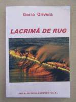 Anticariat: Gerra Orivera - Lacrima de rug