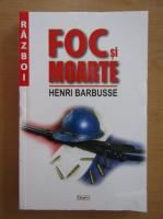 Henri Barbusse - Foc si moarte