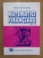 Anticariat: Ion Purcaru - Matematici financiare (volumul 2)