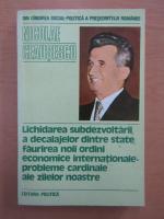 Anticariat: Nicolae Ceausescu - Lichidarea subdezvoltarii, a decalajelor dintre state, faurirea noii ordini economice internationale