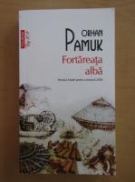 Orhan Pamuk - Fortareata alba