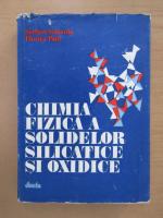 Anticariat: Serban Solacolu - Chimia fizica a solidelor silicatice si oxidice