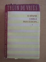 Theun de Vries - O stafie umbla prin Europa (volumul 1)