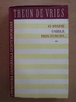 Theun de Vries - O stafie umbla prin Europa (volumul 2)