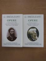 G. Ibraileanu - Opere, volumele 1 si 2 (Academia Romana)