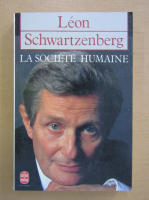 Anticariat: Leon Schwartzenberg - La Societe Humaine