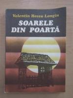 Anticariat: Valentin Hossu Longin - Soarele din poarta