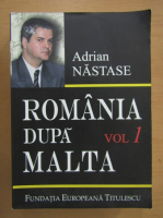 Anticariat: Adrian Nastase - Romania dupa Malta (volumul 1)